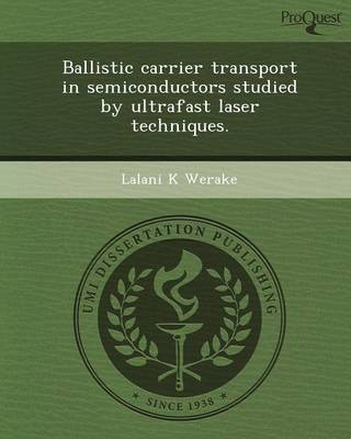 Ballistic Carrier Transport in Semiconductors Studied by Ultrafast Laser Techniques (Paperback)
