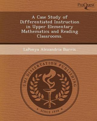 A Case Study of Differentiated Instruction in Upper Elementary Mathematics and Reading Classrooms (Paperback)
