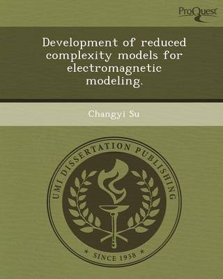 Development of Reduced Complexity Models for Electromagnetic Modeling (Paperback)