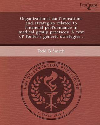 Organizational Configurations and Strategies Related to Financial Performance in Medical Group Practices: A Test of Porter's Generic Strategies (Paperback)