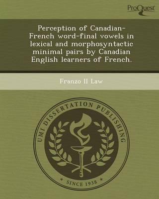 Perception of Canadian-French Word-Final Vowels in Lexical and Morphosyntactic Minimal Pairs by Canadian English Learners of French (Paperback)