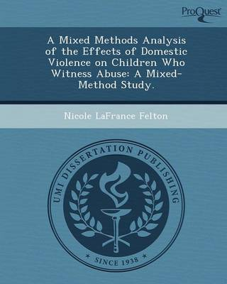 A Mixed Methods Analysis of the Effects of Domestic Violence on Children Who Witness Abuse: A Mixed-Method Study (Paperback)