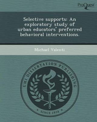 Selective Supports: An Exploratory Study of Urban Educators' Preferred Behavioral Interventions (Paperback)