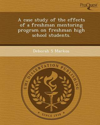 A Case Study of the Effects of a Freshman Mentoring Program on Freshman High School Students (Paperback)