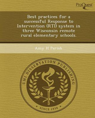 Best Practices for a Successful Response to Intervention (Rti) System in Three Wisconsin Remote Rural Elementary Schools (Paperback)