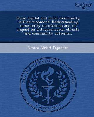 Social Capital and Rural Community Self-Development: Understanding Community Satisfaction and Its Impact on Entrepreneurial Climate and Community Outc (Paperback)