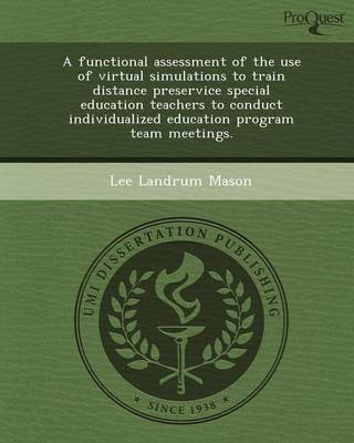 A Functional Assessment of the Use of Virtual Simulations to Train Distance Preservice Special Education Teachers to Conduct Individualized Educatio (Paperback)