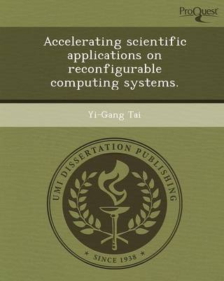 Accelerating Scientific Applications on Reconfigurable Computing Systems (Paperback)