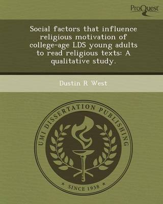 Social Factors That Influence Religious Motivation of College-Age Lds Young Adults to Read Religious Texts: A Qualitative Study (Paperback)