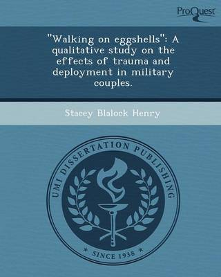 Walking on Eggshells: A Qualitative Study on the Effects of Trauma and Deployment in Military Couples (Paperback)