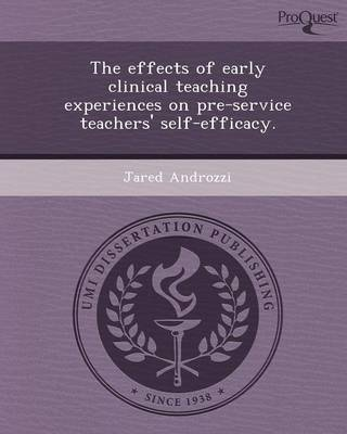 The Effects of Early Clinical Teaching Experiences on Pre-Service Teachers' Self-Efficacy (Paperback)