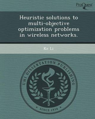 Heuristic Solutions to Multi-Objective Optimization Problems in Wireless Networks (Paperback)
