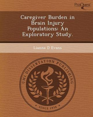 Caregiver Burden in Brain Injury Populations: An Exploratory Study (Paperback)
