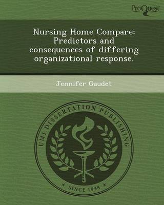 Nursing Home Compare: Predictors and Consequences of Differing Organizational Response (Paperback)