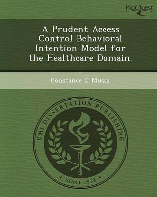 A Prudent Access Control Behavioral Intention Model for the Healthcare Domain (Paperback)
