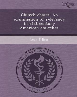 Church Choirs: An Examination of Relevancy in 21st Century American Churches (Paperback)