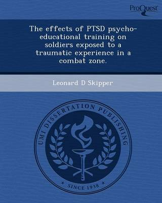 The Effects of Ptsd Psycho-Educational Training on Soldiers Exposed to a Traumatic Experience in a Combat Zone (Paperback)