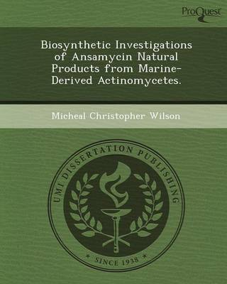Biosynthetic Investigations of Ansamycin Natural Products from Marine-Derived Actinomycetes (Paperback)