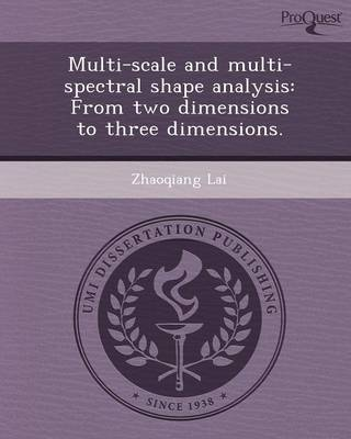 Multi-Scale and Multi-Spectral Shape Analysis: From Two Dimensions to Three Dimensions (Paperback)