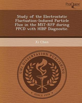Study of the Electrostatic Fluctuation-Induced Particle Flux in the Mst-RFP During Ppcd with Hibp Diagnostic (Paperback)