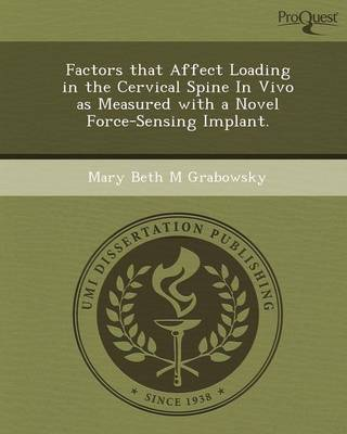 Factors That Affect Loading in the Cervical Spine in Vivo as Measured with a Novel Force-Sensing Implant (Paperback)