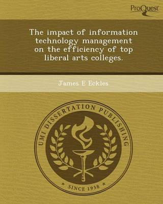 The Impact of Information Technology Management on the Efficiency of Top Liberal Arts Colleges (Paperback)