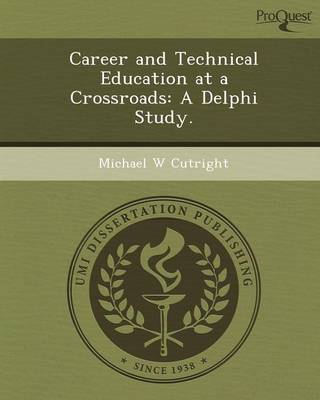Career and Technical Education at a Crossroads: A Delphi Study (Paperback)