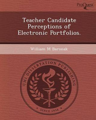 Teacher Candidate Perceptions of Electronic Portfolios (Paperback)