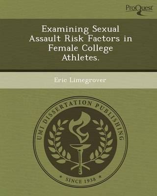Examining Sexual Assault Risk Factors in Female College Athletes (Paperback)