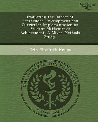 Evaluating the Impact of Professional Development and Curricular Implementation on Student Mathematics Achievement: A Mixed Methods Study (Paperback)