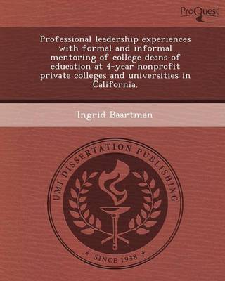 Professional Leadership Experiences with Formal and Informal Mentoring of College Deans of Education at 4-Year Nonprofit Private Colleges and Universi (Paperback)