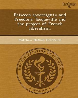 Between Sovereignty and Freedom: Tocqueville and the Project of French Liberalism (Paperback)