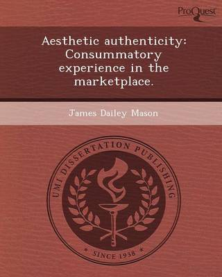 Aesthetic Authenticity: Consummatory Experience in the Marketplace (Paperback)