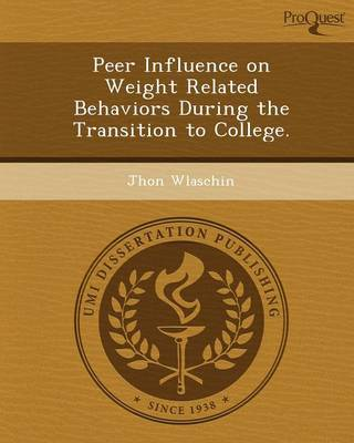 Peer Influence on Weight Related Behaviors During the Transition to College (Paperback)