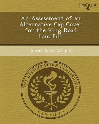 An Assessment of an Alternative Cap Cover for the King Road Landfill (Paperback)