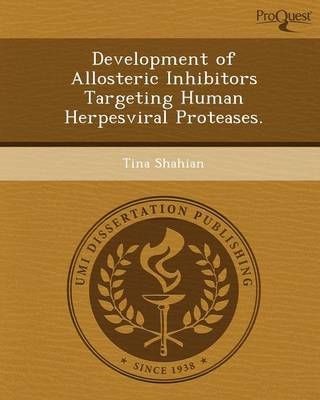 Development of Allosteric Inhibitors Targeting Human Herpesviral Proteases (Paperback)
