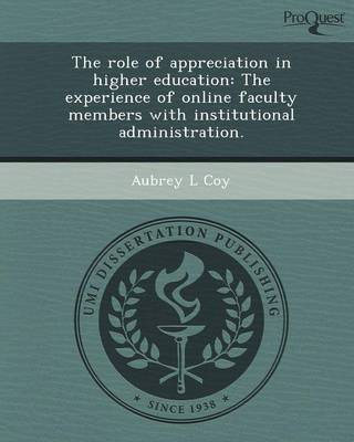 The Role of Appreciation in Higher Education: The Experience of Online Faculty Members with Institutional Administration (Paperback)