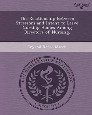 The Relationship Between Stressors and Intent to Leave Nursing Homes Among Directors of Nursing (Paperback)