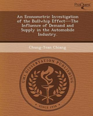 An Econometric Investigation of the Bullwhip Effect---The Influence of Demand and Supply in the Automobile Industry (Paperback)
