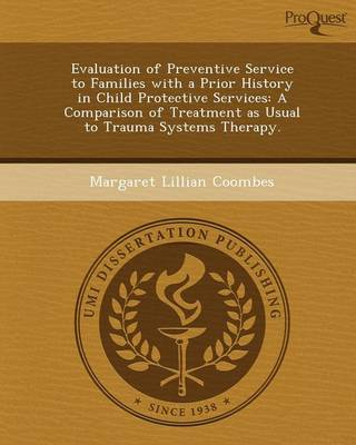 Evaluation of Preventive Service to Families with a Prior History in Child Protective Services: A Comparison of Treatment as Usual to Trauma Systems T (Paperback)