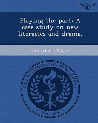 Playing the Part: A Case Study on New Literacies and Drama (Paperback)