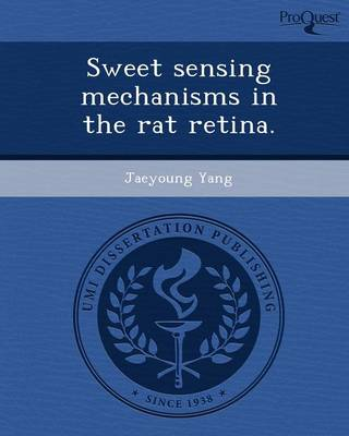 Sweet Sensing Mechanisms in the Rat Retina (Paperback)