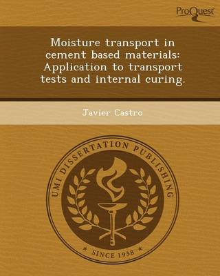 Moisture Transport in Cement Based Materials: Application to Transport Tests and Internal Curing (Paperback)