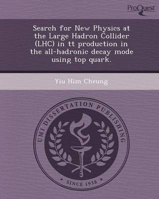 Search for New Physics at the Large Hadron Collider (Lhc) in Tt Production in the All-Hadronic Decay Mode Using Top Quark (Paperback)