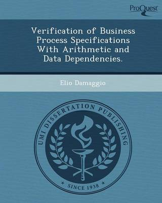 Verification of Business Process Specifications with Arithmetic and Data Dependencies (Paperback)