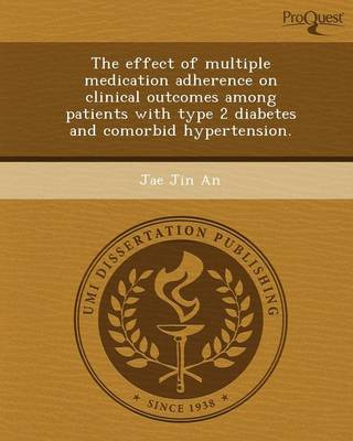 The Effect of Multiple Medication Adherence on Clinical Outcomes Among Patients with Type 2 Diabetes and Comorbid Hypertension (Paperback)
