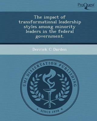 The Impact of Transformational Leadership Styles Among Minority Leaders in the Federal Government (Paperback)