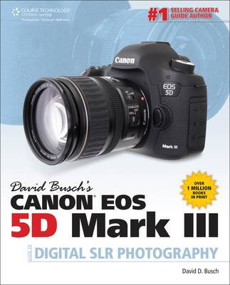 David Busch's Canon EOS 5D Mark III Guide to Digital SLR Photography (Paperback)