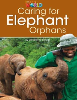 Our World Readers: Caring for Elephant Orphans: British English (Pamphlet)