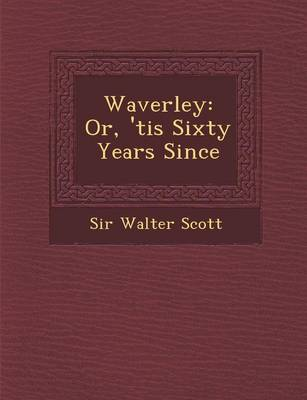 Waverley: Or, 'Tis Sixty Years Since (Paperback)